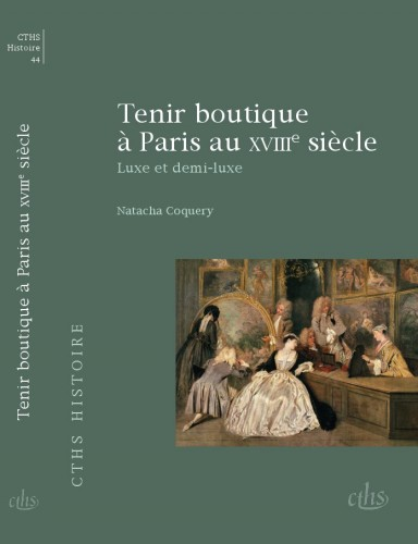 Tenir boutique au XVIIIe siècle à Paris. Natacha Coquery.